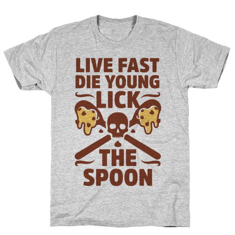 Live Fast Die Young Lick The Spoon Mens T-Shirt