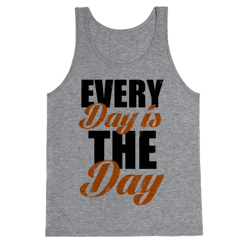 Every Day Is The Day (Tank) Tank Top