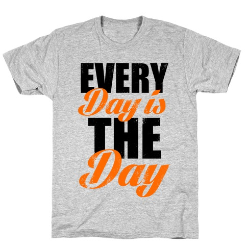 Every Day Is The Day (Tank) T-Shirt