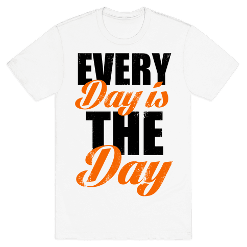 Every Day Is The Day (Tank) Mens T-Shirt