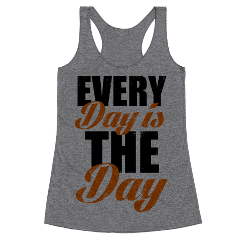 Every Day Is The Day (Tank) Racerback Tank Top