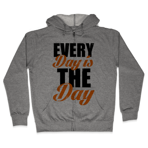 Every Day Is The Day (Tank) Zip Hoodie