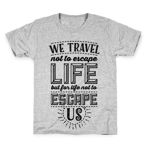 We Travel Not to Escape Life but for Life Not to Escape Us Kids T-Shirt