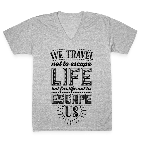 We Travel Not to Escape Life but for Life Not to Escape Us V-Neck Tee Shirt