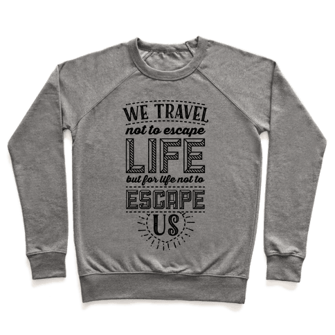 We Travel Not to Escape Life but for Life Not to Escape Us Pullover