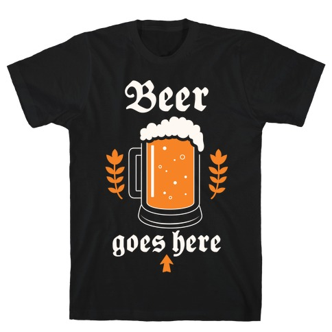 Beer Goes Here Mens T-Shirt