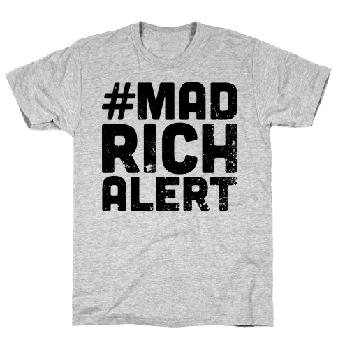 Mad Rich Alert Mens T-Shirt