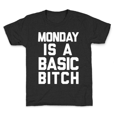 Monday Is A Basic Bitch Kids T-Shirt