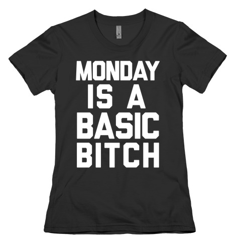 ad98ae00fb Monday Is A Basic Bitch T-Shirt | LookHUMAN