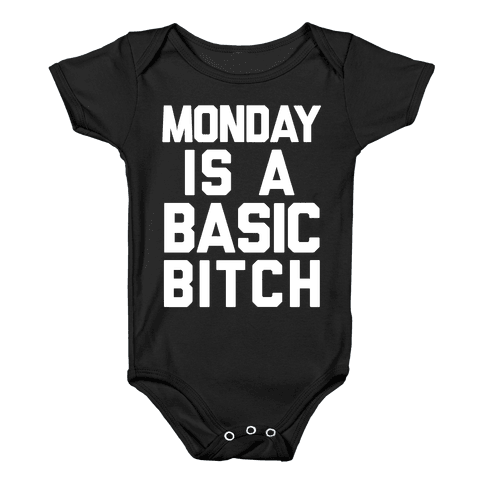 Monday Is A Basic Bitch Baby Onesy