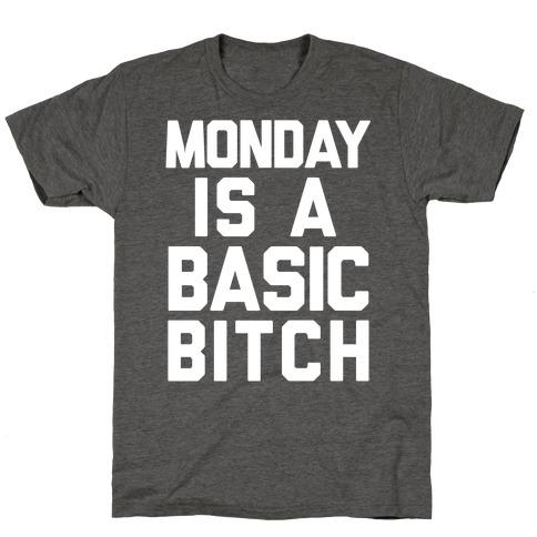 Monday Is A Basic Bitch T-Shirt