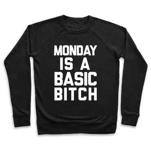 Monday Is A Basic Bitch Pullover