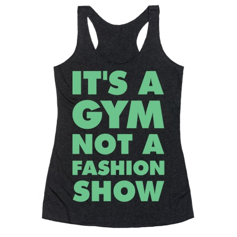 It's A Gym Not a Fastion Show Racerback Tank Top