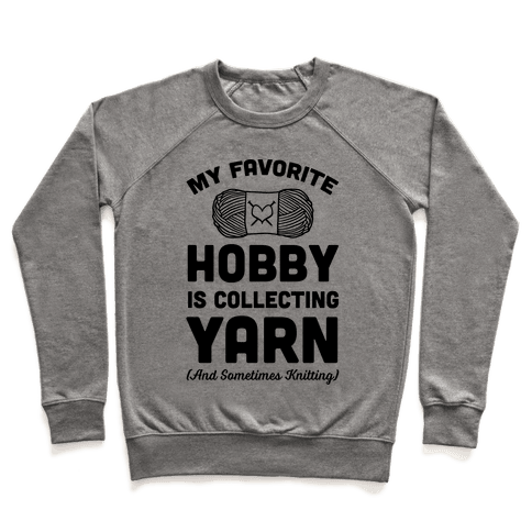 My Favorite Hobby Is Collecting Yarn Pullover