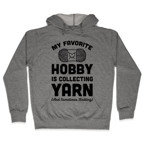 My Favorite Hobby Is Collecting Yarn Hooded Sweatshirt