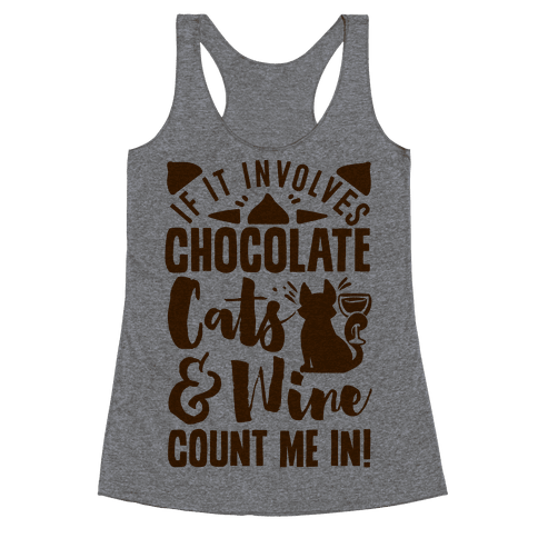 If It Involves Chocolate, Cats, and Wine Count Me In! Racerback Tank Top