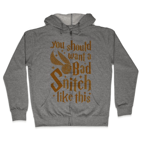 You Should Want A Bad Snitch Like This Zip Hoodie