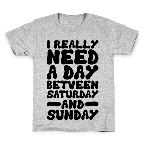 A Day Between Saturday And Sunday Kids T-Shirt