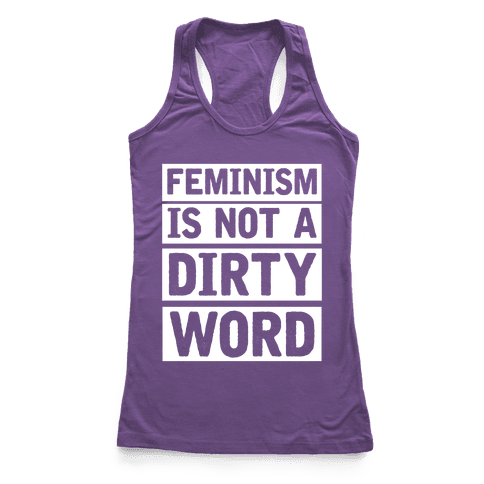 Feminism Is Not A Dirty Word Racerback Tank Top