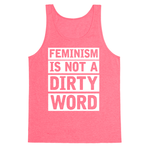 Feminism Is Not A Dirty Word Tank Top