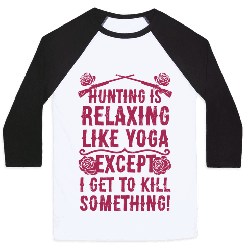 Hunting Is Like Yoga, Except I Get To Kill Something! Baseball Tee