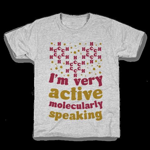 I'm Very Active, Molecularly Speaking Kids T-Shirt