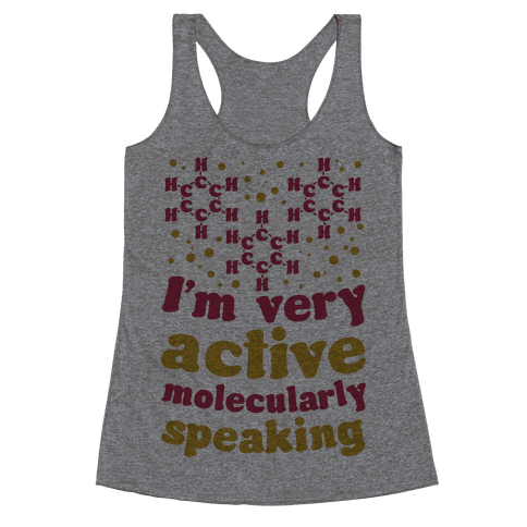 I'm Very Active, Molecularly Speaking Racerback Tank Top