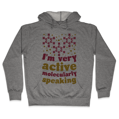 I'm Very Active, Molecularly Speaking Hooded Sweatshirt