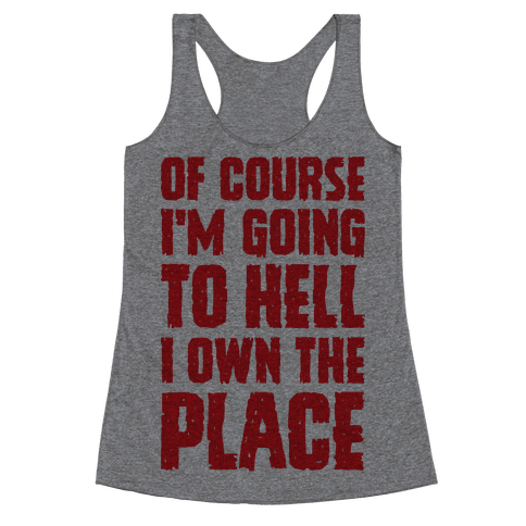 Of Course I'm Going To Hell I Own The Place Racerback Tank Top