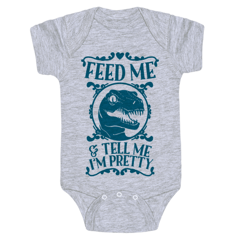 Feed Me and Tell Me I'm Pretty (Raptor) Baby Onesy
