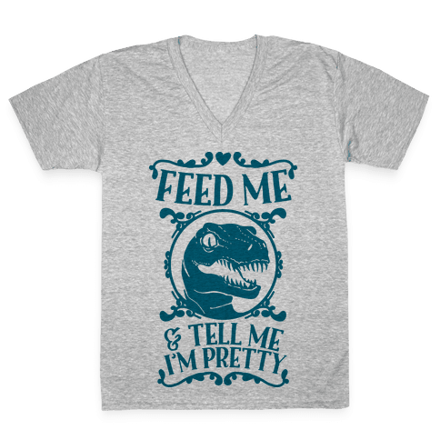 Feed Me and Tell Me I'm Pretty (Raptor) V-Neck Tee Shirt
