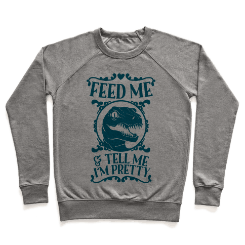 Feed Me and Tell Me I'm Pretty (Raptor) Pullover
