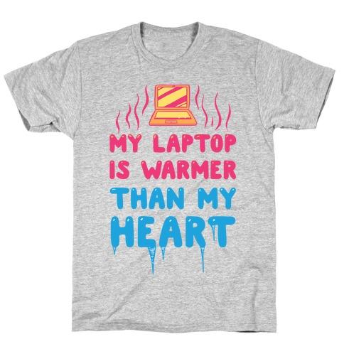 My Laptop Is Warmer Than My Heart T-Shirt