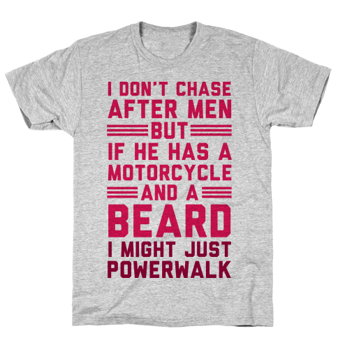 I Don't Chase After Men But If He Has A Motorcycle And A Beard Mens T-Shirt