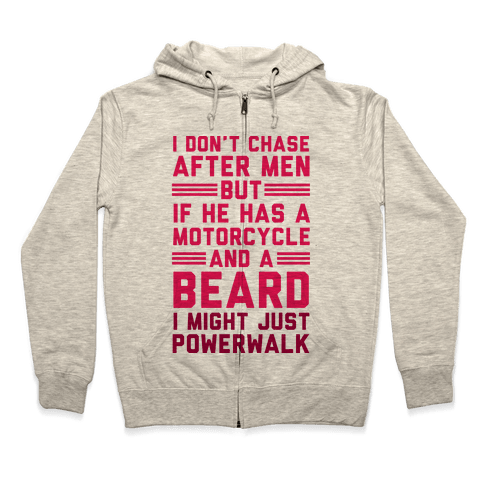 I Don't Chase After Men But If He Has A Motorcycle And A Beard Zip Hoodie