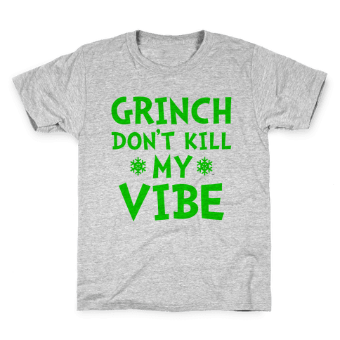 Grinch Don't Kill My Vibe Kids T-Shirt