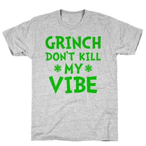 Grinch Don't Kill My Vibe Mens T-Shirt