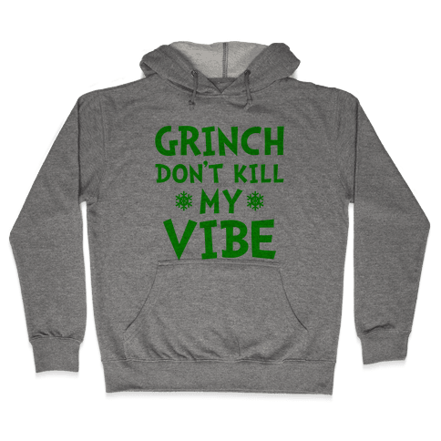 Grinch Don't Kill My Vibe Hooded Sweatshirt