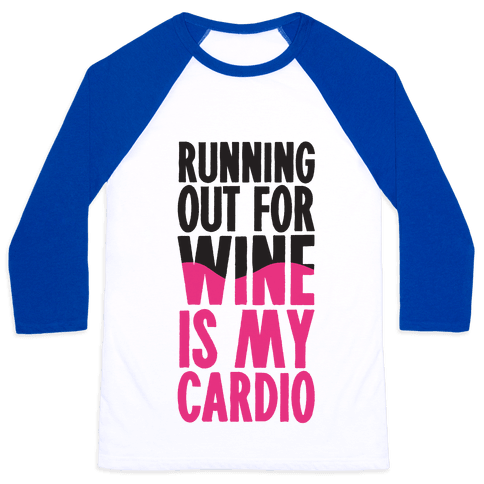 Running Out For Wine Is My Cardio Baseball Tee