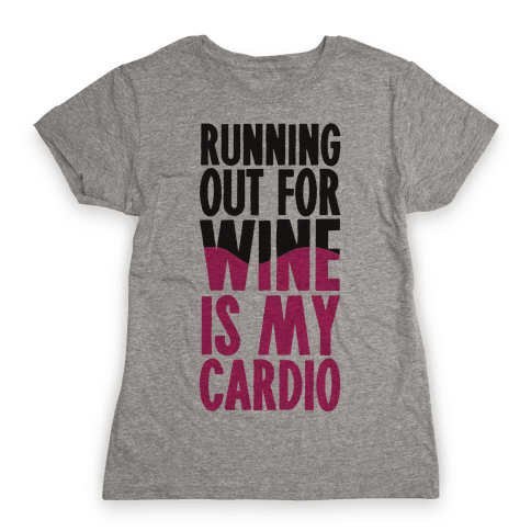 Running Out For Wine Is My Cardio Womens T-Shirt
