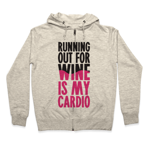 Running Out For Wine Is My Cardio Zip Hoodie