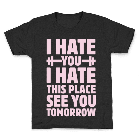 I Hate You I Hate This Place See You Tomorrow Kids T-Shirt