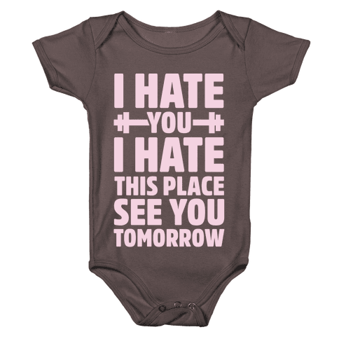 I Hate You I Hate This Place See You Tomorrow Baby One-Piece