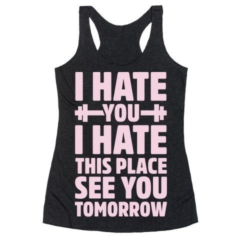 I Hate You I Hate This Place See You Tomorrow Racerback Tank Top