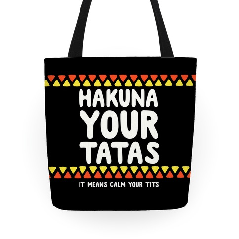 Hakuna Your Tatas (It Means Calm Your Tits) Tote