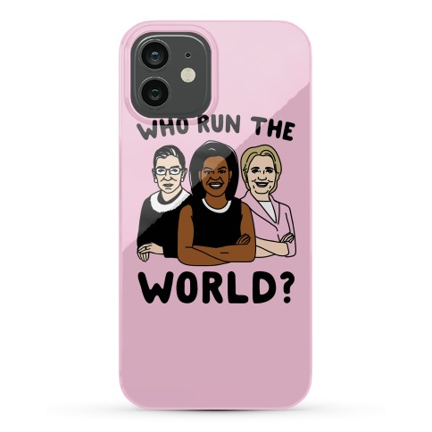 Who Run The World Parody Phone Case