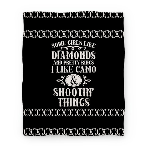 Some Girls Like Diamonds And Pretty Rings I Like Camo And Shootin' Thing Blanket