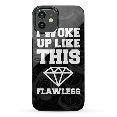I Woke Up Like This Flawless Phone Case