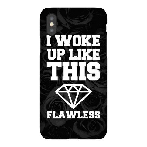 I Woke Up Like This Flawless Phone Case