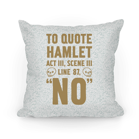 To Quote Hamlet Act III, Scene iii Line 87, No Pillow